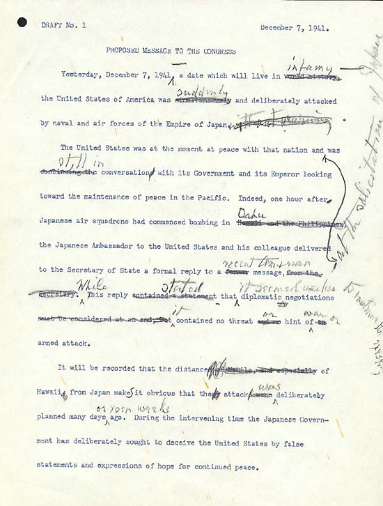 "Franklin Roosevelt's changes to the first draft of his speech are clearly visible on ""Draft No. 1."" In the opening sentence, he changed ""world history"" to ""infamy"" and ""simultaneously"" to ""suddenly."" At one point, he considered putting the words ""without warning"" at the end of the sentence but later crossed them out. (Franklin D. Roosevelt Library)"