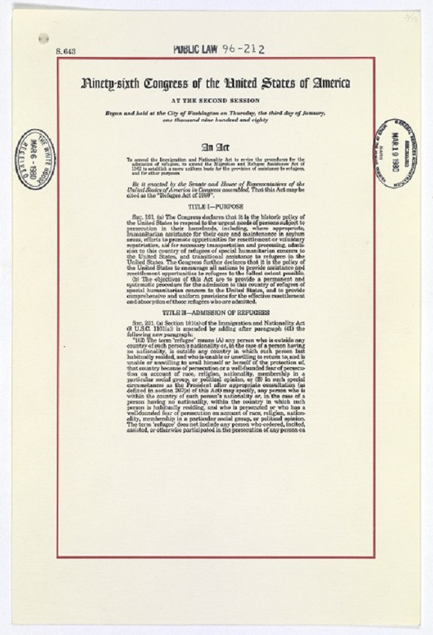 """Page one of """"A bill to amend the Immigration and Nationality Act to revise the procedures for the admission of refugees, to amend the Migration and Refugee Assistance Act of 1962 to establish a more uniform basis for the provision of assistance to refugees, and for other purposes,"""" (Public Law 96-212—The Refugee Act of 1980), approved March 17, 1980 National Archives, General Records of the U.S. Government"""
